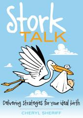 Stork Talk: Delivering Strategies for Your Ideal Birth