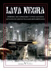 Lava negra: Crímenes, nocturnidades y otras alevosías. Antología de cuentos policiales iberoamericanos