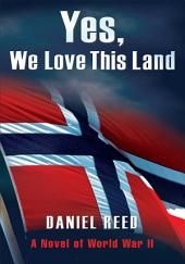 Yes, We Love This Land: A Novel of World War II