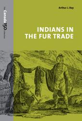 Indians in the Fur Trade: Their Roles as Trappers, Hunters, and Middlemen in the Lands Southwest of Hudson Bay, 1660-1870