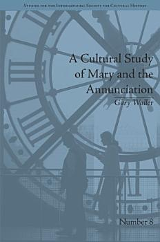A Cultural Study of Mary and the Annunciation PDF