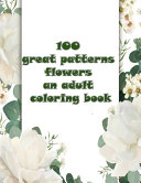 Download 100 Great Patterns Flowers an Adult Coloring Book Book