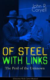 WITH LINKS OF STEEL - The Peril of the Unknown (Detective Nick Carter Mystery): Thriller Classic