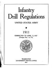 Infantry Drill Regulations, United States Army, 1911: Corrected to April 15, 1917 (Changes Nos. 1-19)