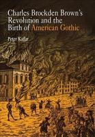 Charles Brockden Brown S Revolution And The Birth Of American Gothic