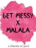 Get Messy X MALALA