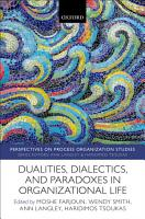 Dualities  Dialectics  and Paradoxes in Organizational Life PDF