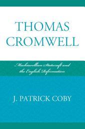Thomas Cromwell: Machiavellian Statecraft and the English Reformation