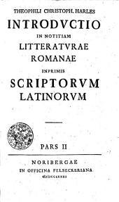 Introdvctio in notitiam litteratvrae Romanae inprimis scriptorvm latinorvm: Pars II.