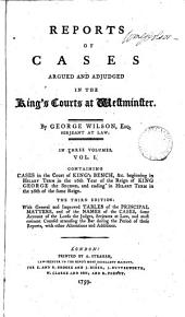 Reports of Cases Argued and Adjudged in the King's Courts at Westminster, [1742-1774]: Cases in the Court of Common Pleas, 1753-1769