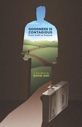 Goodness is Contagious: The Extraordinary True Story of an Entrepreneur's Fight for Survival, Success, and Redemption