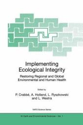 Implementing Ecological Integrity: Restoring Regional and Global Environmental and Human Health