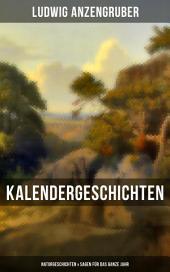 Kalendergeschichten: Naturgeschichten & Sagen für das ganze Jahr: Die drei Prinzen + Wie mit dem Herrgott umgegangen wird + Treff-Aß + Eins vom Teufel + Der Verschollene + Der Hoisel-Loisel + Eine Geschichte von bösen Sprichwörtern + Vom Hanns und der Gretl...