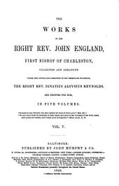 The Works of the Right Rev. John England, First Bishop of Charleston: Volume 5