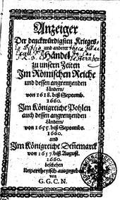 Anzeiger Der denckwürdigsten Krieges- und anderer Händel zu unsern Zeiten Im Römischen Reiche und dessen angrentzenden Ländern, von 1618 biß Septemb. 1660. Im Königreiche Pohlen auch dessen angrentzenden Ländern, von 1655 biß Septembr. 1660 und Im Königreiche Denemarck von 1657. biß August 1660. beschehen