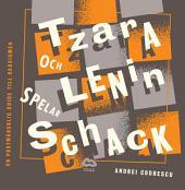 Tzara och Lenin spelar schack: En postmänsklig guide till dadaismen