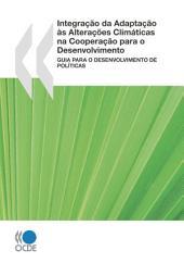 Integração da Adaptação às Alterações Climáticas na Cooperação para o Desenvolvimento Guia para o Desenvolvimento de Políticas: Guia para o Desenvolvimento de Políticas