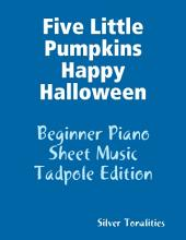 Five Little Pumpkins Happy Halloween - Beginner Piano Sheet Music Tadpole Edition
