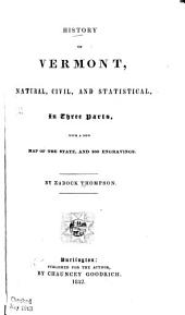 History of Vermont: Natural, Civil, and Statistical, in Three Parts, with a New Map of the State, and 200 Engravings, Parts 1-3