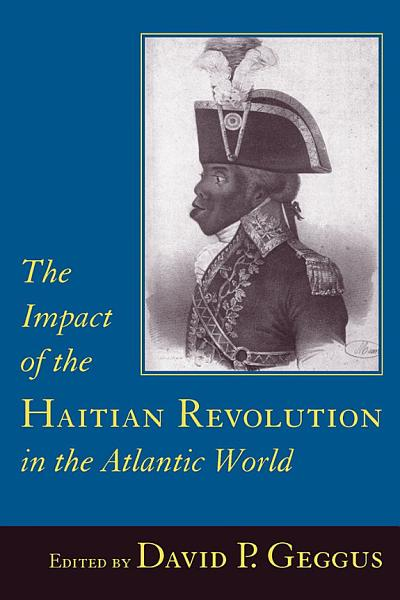 The Impact of the Haitian Revolution in the Atlantic World Pdf Book