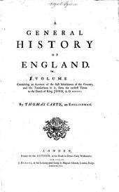 A General History of England: An account of the first inhabitants of the country, and the transactions in it, from the earliest times to the death of King John, A.D. MCCXVI