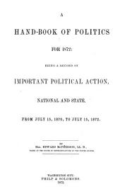 A Handbook of Politics for 1872: Being a Record of Important Political Action, National and State, from July 15, 1870, to July 15, 1872