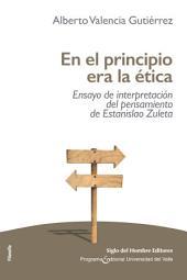 En el principio era la ética: Ensayo de interpretación del pensamiento de Estanislao Zuleta