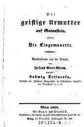 """""""Die"""" geistige Urmutter auf Gutenstein, oder: Die Eingemauerte: Wunderscenen aus der Vorzeit"""