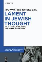 Lament in Jewish Thought: Philosophical, Theological, and Literary Perspectives