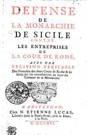 Defense de la monarchie de Sicile contre les entreprises de la cour de Rome: avec une relation véritable des procédéz des deux cours de Rome & de Sicile sur les contestations au sujet du tribunal de la monarchie
