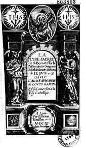 La Lyre sacrée de S. Bernard sur la Passion de nre (sic) Seigneur, et la Iubilation du Nom de Iesus, avec l'Adieu au monde de Louys Garon, et sa Conuersion à la Foy catholique
