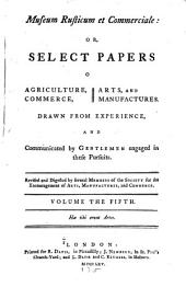 Museum rusticum et commerciale: or, Select papers on agriculture, commerce, arts, and manufactures, Volume 5