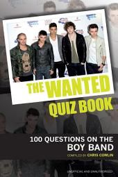 The Wanted Quiz Book: 100 Questions on the Boy Band
