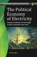 The Political Economy of Electricity  Progressive Capitalism and the Struggle to Build a Sustainable Power Sector PDF