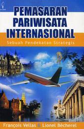 Pemasaran Pariwisata Internasional: Sebuah Pendekatan Strategis