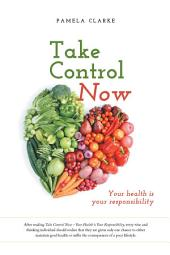 Take Control Now: Your Health Is Your Responsibility