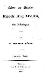 Leben und Studien Friedr. Aug. Wolf's des Philologen: Band 2