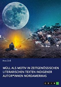M  ll als Motiv in zeitgen  ssischen literarischen Texten indigener Autor innen Nordamerikas PDF