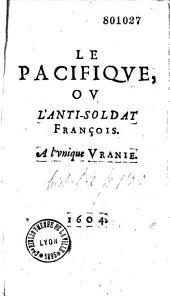 Le Pacifique, ou l'Anti-Soldat François (par Du Souhait). A l'vnique Vranie
