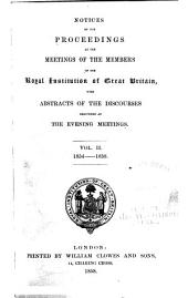 Notices of the Proceedings at the Meetings of the Members of the Royal Institution of Great Britain with Abstracts of the Discourses: Volume 2