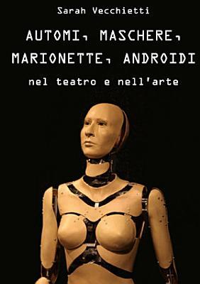 Automi Maschere Marionette Androidi Nel Teatro E Nell Arte