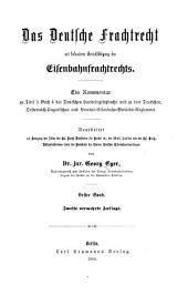 Das deutsche Frachtrecht mit besonderer Berücksichtigung des Eisenbahnfrachtrechts: Ein Kommentar zu Titel 5, Buch 4 des Deutschen Handelsgesetzbuchs und zu dem Deutschen, Oesterreich-ungarischen und Vereins-eisenbahn-betriebs-reglement, Band 1