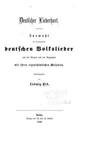 Deutscher Liederhort: Auswahl der vorzüglichern deutschen Volkslieder aus der Vorzeit und der Gegenwart mit ihren eigenthümlichen Melodien