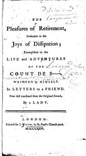 The Pleasures of Retirement, Preferable to the Joys of Dissipation: Exemplified in the Life and Adventures of the Count de B---- [pseud.]