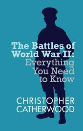 The Battles of World War II: Everything You Need to Know Series