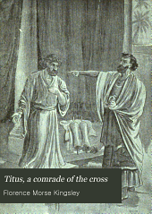 Titus, a Comrade of the Cross: A Tale of the Christ for the Christmas Tide