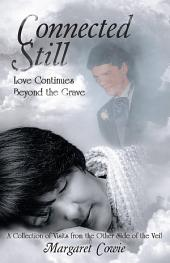 Connected Still ... Love Continues Beyond the Grave: A Collection of Visits from the Other Side of the Veil