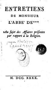 Entretiens de monsieur l'abbé de..., grand vicaire, au sujet des affaires présentes par rapport à la religion, par Jacques Philippe Lallemant