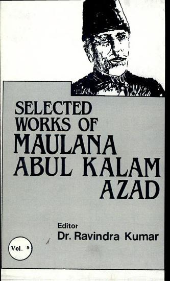 Selected Works Of Maulana Abul Kalam AzadVol  5 Vol  5 PDF