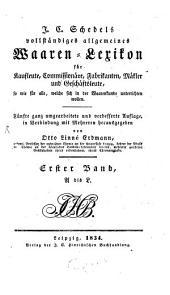 Vollständiges allgemeines Waaren-Lexikon: für Kaufleute, Commissionäre, Fabrikanten und Geschäftsleute .... A - L, Band 1